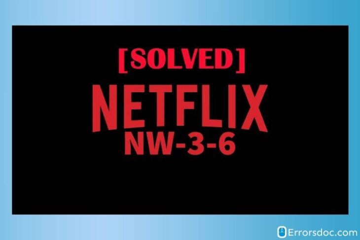 How to Fix Netflix Error Code NW 3-6?
